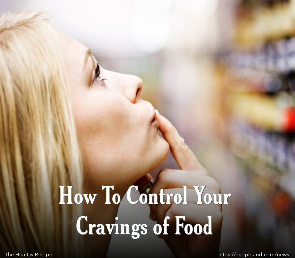 How To Control Your Cravings of Food