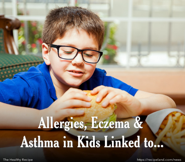 Allergies, Eczema & Asthma in Kids Linked to Fast Food