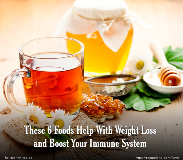 These 6 Foods Help With Weight Loss and Boost Your Immune System
