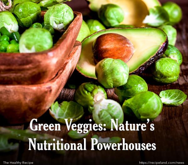 Green Veggies: Nature's Nutritional Powerhouses