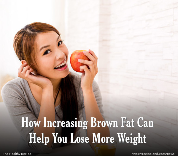 How Increasing Brown Fat Can Help You Lose More Weight